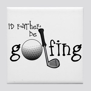 Id Rather Be Golfing Tile Coaster