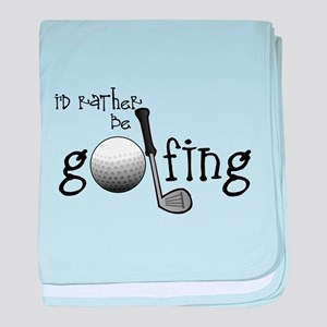 Id Rather Be Golfing baby blanket