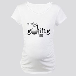 Id Rather Be Golfing Maternity T-Shirt