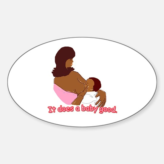 Breastfeeding: It does a baby Oval Decal