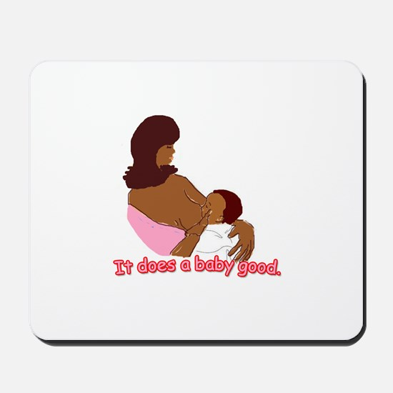 Breastfeeding: It does a baby Mousepad