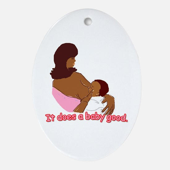 Breastfeeding: It does a baby Oval Ornament