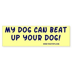 My Dog Can Beat Up Your Dog Bumper Sticker (Ylw)