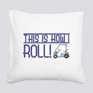 This is how I roll Square Canvas Pillow