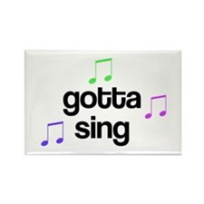 Gotta Sing Rectangle Magnet