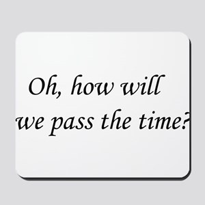 Oh, how will we pass the time? Mousepad