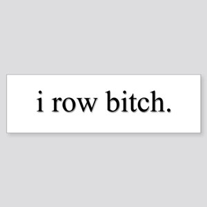 'i row bitch' bumper sticker
