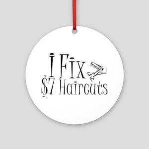 I Fix $7 Haircuts Ornament (Round)