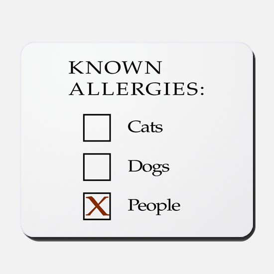 Known Allergies - cats, dogs, people Mousepad