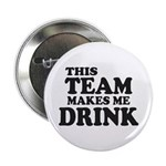 """This Team Makes Me Drink 2.25"""" Button"""