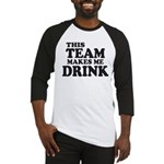 This Team Makes Me Drink Baseball Jersey