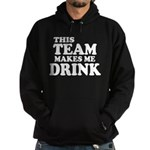This Team Makes Me Drink Hoodie