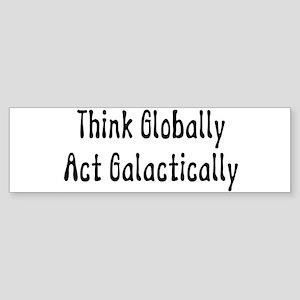 Act Galactically Bumper Sticker