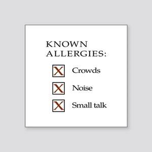 Known Allergies - crowds, noise, small talk Sticke