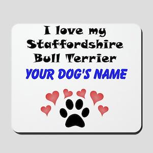 Custom I Love My Staffordshire Bull Terrier Mousep