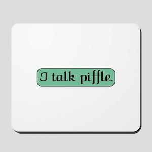 I Talk Piffle Mousepad
