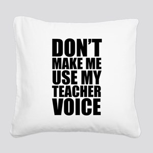 Don't Make Me Use My Teacher Voice Square Canvas P
