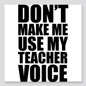 Don't Make Me Use My Teacher Voice Square Car Magn