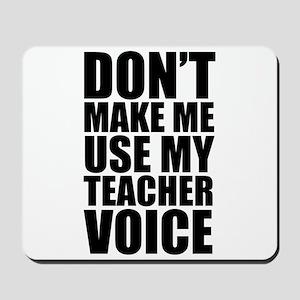 Don't Make Me Use My Teacher Voice Mousepad