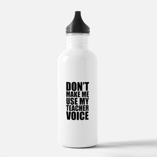Don't Make Me Use My Teacher Voice Water Bottle