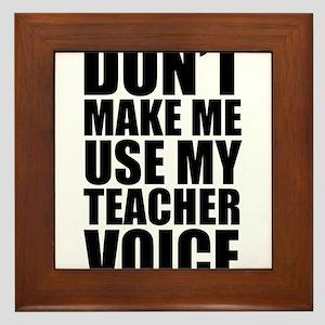 Don't Make Me Use My Teacher Voice Framed Tile