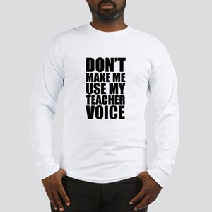Don't Make Me Use My Teacher Voice Long Sleeve T-S