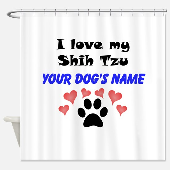 Custom I Love My Shih Tzu Shower Curtain