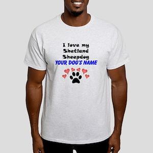 Custom I Love My Shetland Sheepdog T-Shirt