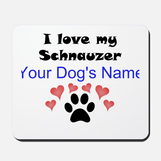 Custom I Love My Schnauzer Mousepad