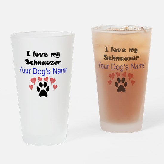 Custom I Love My Schnauzer Drinking Glass