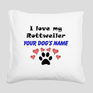 Custom I Love My Rottweiler Square Canvas Pillow