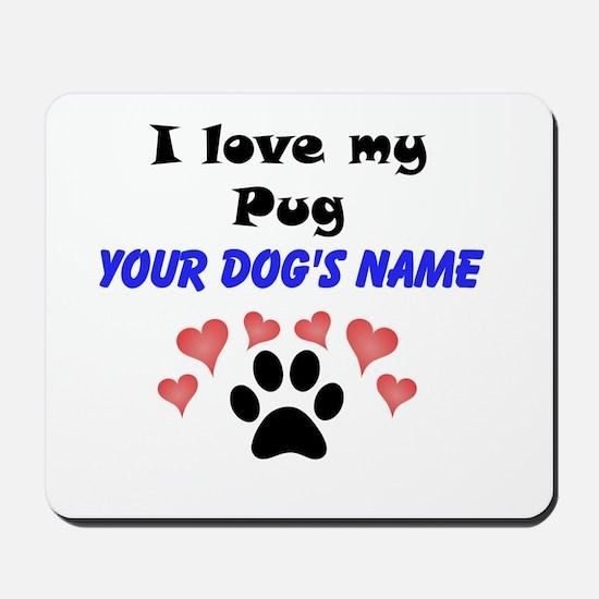Custom I Love My Pug Mousepad