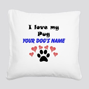 Custom I Love My Pug Square Canvas Pillow