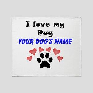 Custom I Love My Pug Throw Blanket