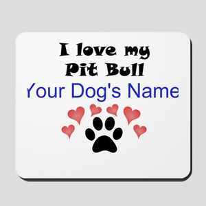 Custom I Love My Pit Bull Mousepad