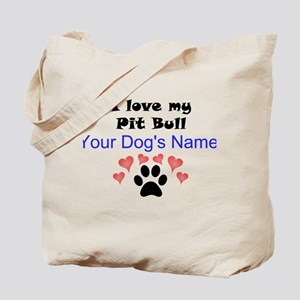 Custom I Love My Pit Bull Tote Bag