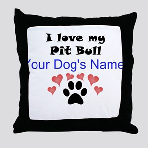 Custom I Love My Pit Bull Throw Pillow