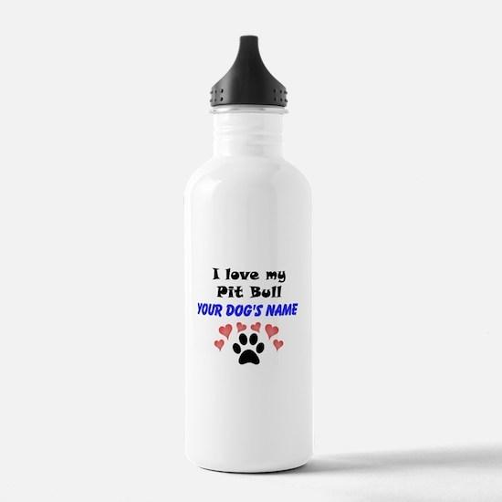 Custom I Love My Pit Bull Water Bottle