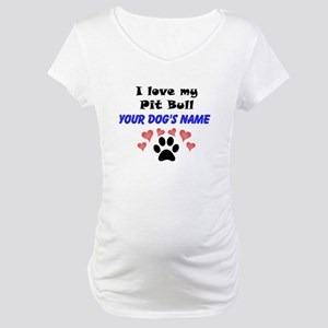 Custom I Love My Pit Bull Maternity T-Shirt