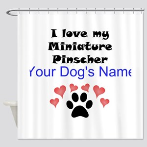 Custom I Love My Miniature Pinscher Shower Curtain