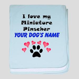 Custom I Love My Miniature Pinscher baby blanket