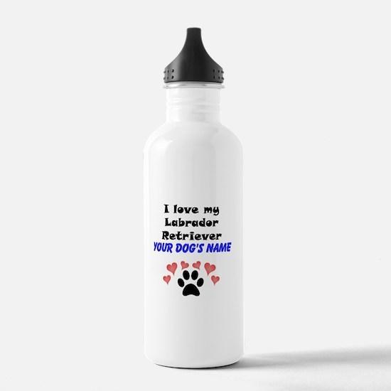 Custom I Love My Labrador Retriever Water Bottle