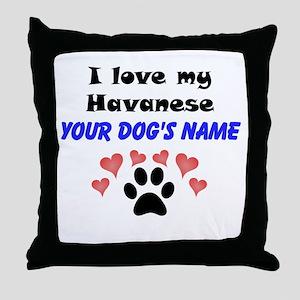 Custom I Love My Havanese Throw Pillow