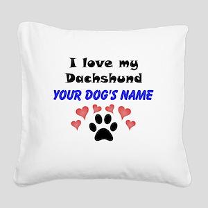Custom I Love My Dachshund Square Canvas Pillow