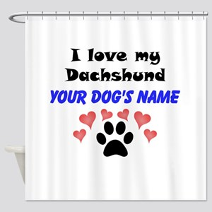 Custom I Love My Dachshund Shower Curtain