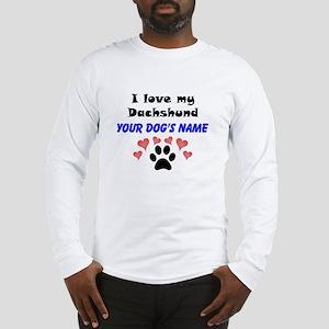 Custom I Love My Dachshund Long Sleeve T-Shirt