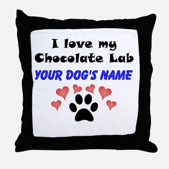 Custom I Love My Chocolate Lab Throw Pillow