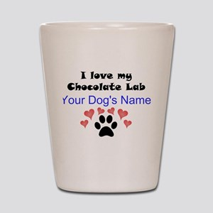 Custom I Love My Chocolate Lab Shot Glass