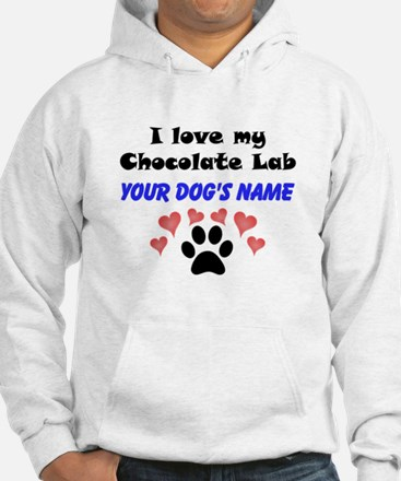 Custom I Love My Chocolate Lab Hoodie
