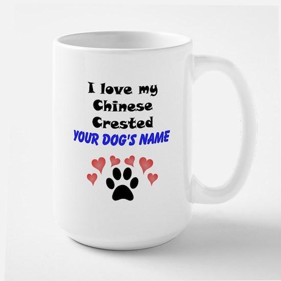 Custom I Love My Chinese Crested Mug